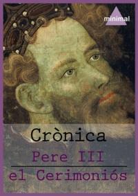 Pere Iii El Cerimoniós - Crònica.
