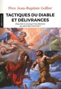 Tactiques du diable et délivrances- Dieu fait-il concourir les démons au salut des hommes ? -  Père Jean-Baptiste |