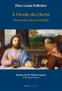 Père Louis Pelletier - A l'école du Christ - S'enraciner dans le Christ - Volume 2.