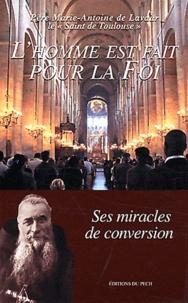 Père Marie-Antoine de Lavaur - L'homme est fait pour la foi.