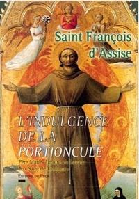 Père Marie-Antoine de Lavaur - L'indulgence de la Portioncule - Saint François d'Assise.