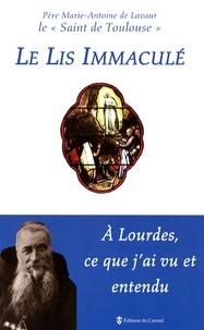 Père Marie-Antoine de Lavaur et Jacqueline Baylé - Le Lis Immaculé - A Lourdes, ce que j'ai vu et entendu.