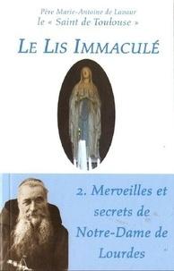 Père Marie-Antoine de Lavaur - Le Lis Immaculé - Tome 2 : Merveilles et secrets de Notre-Dame de Lourdes.