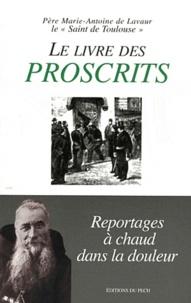 Père Marie-Antoine de Lavaur - Le livre des proscrits.