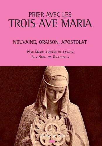 Père Marie-Antoine de Lavaur - Prier avec les Trois Avé Maria - Neuvaine, oraison, apostolat.