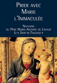 """Père Marie-Antoine de Lavaur - Prier avec Marie l'Immaculée - Neuvaine du Père Marie-Antoine de Lavaur le """"Saint de Toulouse""""."""