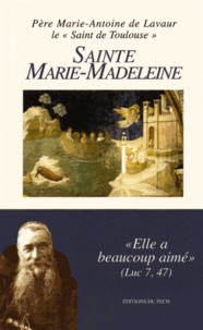 Père Marie-Antoine de Lavaur - Sainte Marie-Madeleine.