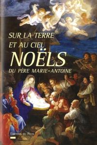 Père Marie-Antoine de Lavaur - Sur la terre comme au ciel - Noëls du père Marie-Antoine.