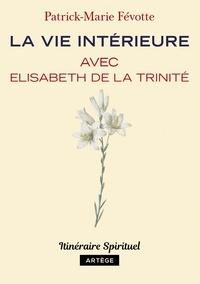 Père Patrick-Marie Févotte - La vie intérieure avec Elisabeth de la Trinité - Itinéraire spirituel.