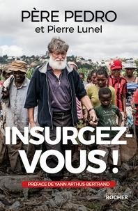 Père Pedro et Pierre Lunel - Insurgez-vous !.