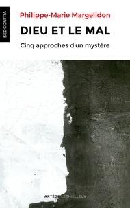 Père Philippe-Marie Margelidon - Dieu et le mal - Cinq approches d'un mystère.