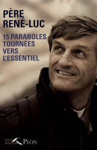 Père René-Luc - 15 paraboles tournées vers l'essentiel.