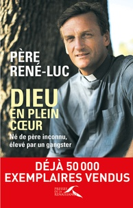 Père René-Luc - Dieu en plein coeur - Né de père inconnu, élevé par un gangster.