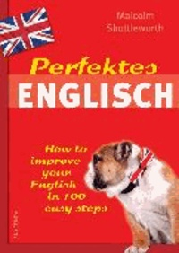 Perfektes Englisch - How to improve your English in 100 easy steps.