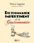 Périco Légasse - Dictionnaire impertinent de la gastronomie.