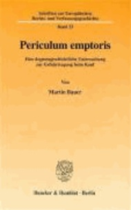 Periculum emptoris - Eine dogmengeschichtliche Untersuchung zur Gefahrtragung beim Kauf.