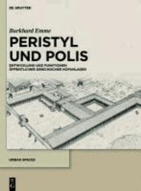 Peristyl und Polis - Entwicklung und Funktionen öffentlicher griechischer Hofanlagen.