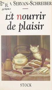 Perla Servan-Schreiber - Et nourrir de plaisir.