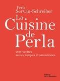 Perla Servan-Schreiber - La Cuisine de Perla - 200 recettes saines, simples et savoureuses.