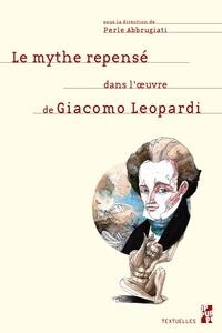 Perle Abbrugiati - Le mythe repensé dans l'oeuvre de Giacomo Leopardi.