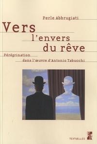 Perle Abbrugiati - Vers l'envers du rêve - Pérégrination dans l'oeuvre d'Antonio Tabucchi.