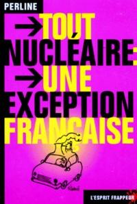 Perline - TOUT NUCLEAIRE. - Une exception française.
