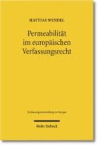 Permeabilität im europäischen Verfassungsrecht - Verfassungsrechtliche Integrationsnormen auf Staats- und Unionsebene im Vergleich.