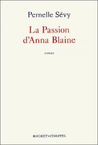 Pernelle Sevy - La passion d'Anna Blaine.