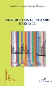 Pernette Grandjean - Géographie et Cultures  : Construction identitaire et espace.