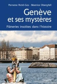 Pernette Rickli-Gos et Béatrice Obergfell - Genève et ses mystères - Flâneries insolites dans l'histoire.