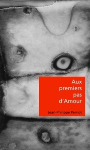 Pernot Jean-philippe - Aux premiers pas d'Amour.