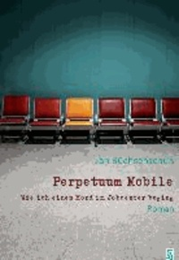 Perpetuum Mobile - Wie ich einen Mord im Jobcenter beging. Roman.