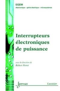 Perret - Interrupteurs électroniques de puissance (Traité EGEM, série Génie electrique ).