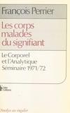 Perrier - Les Corps malades du signifiant - Le corporel et l'analytique, séminaire 1971-1972.