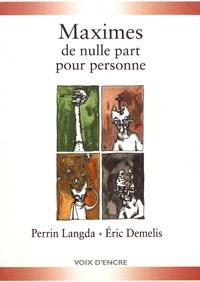 Perrin Langda et Eric Demelis - Maximes de nulle part pour personne.