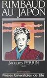 Perrin - Rimbaud au Japon - [actes du colloque franco-japonais Arthur Rimbaud, un siècle d'errance, Sendai, 22-24 novembre 1991].