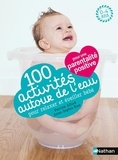 Perrine Alliod et Anne-Sophie Bost - 100 activités autour de l'eau pour relaxer et éveiller bébé.