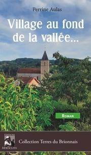 Perrine Aulas - Village au fond de la vallée....