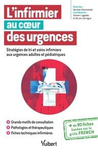 Steven Lagadec - L'infirmier au coeur des urgences - Stratégies de tri et soins infirmiers aux urgences adultes et pédiatriques.