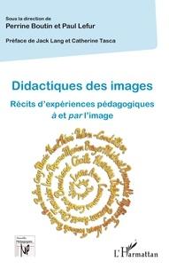 Perrine Boutin et Paul Lefur - Didactiques des images - Récits d'expériences pédagogiques à et par l'image.