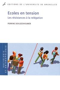 Perrine Devleeshouwer - Ecoles en tension - Les résistances à la relégation.
