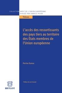 Perrine Dumas - L'accès des ressortissants des pays tiers au territoire des Etats membres de l'Union européenne.