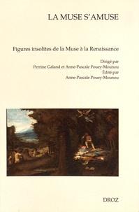 Perrine Galand et Anne-Pascale Pouey-Mounou - La muse s'amuse - Figures insolites de la Muse à la Renaissance.