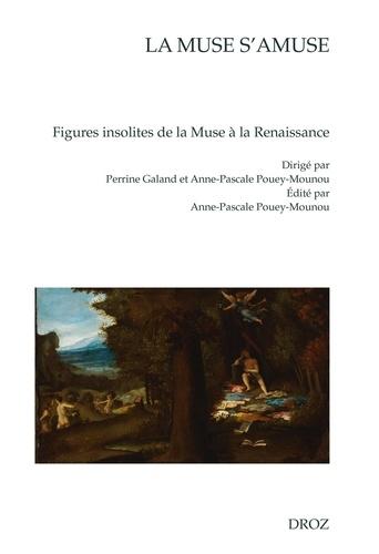 La muse s'amuse. Figures insolites de la Muse à la Renaissance