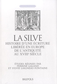 Perrine Galand et Sylvie Laigneau - La silve - Histoire d'une écriture libérée en Europe, de l'Antiquité au XVIIIe siècle.