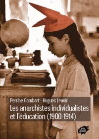 Perrine Gambart et Hugues Lenoir - Les anarchistes individualistes et l'éducation (1900-1914).