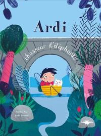 Perrine Joe et Aude Brisson - Ardi, chasseur d'éléphants.