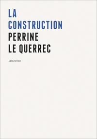 Perrine Le Querrec - La construction.