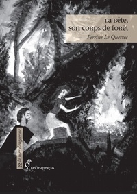 Perrine Le Querrec - Le Bête, son corps de forêt.