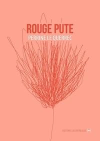 Perrine Le Querrec - Rouge pute - Suivi de La couronne.